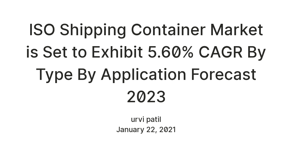ISO Shipping Container Market is Set to Exhibit 5.60% CAGR ...