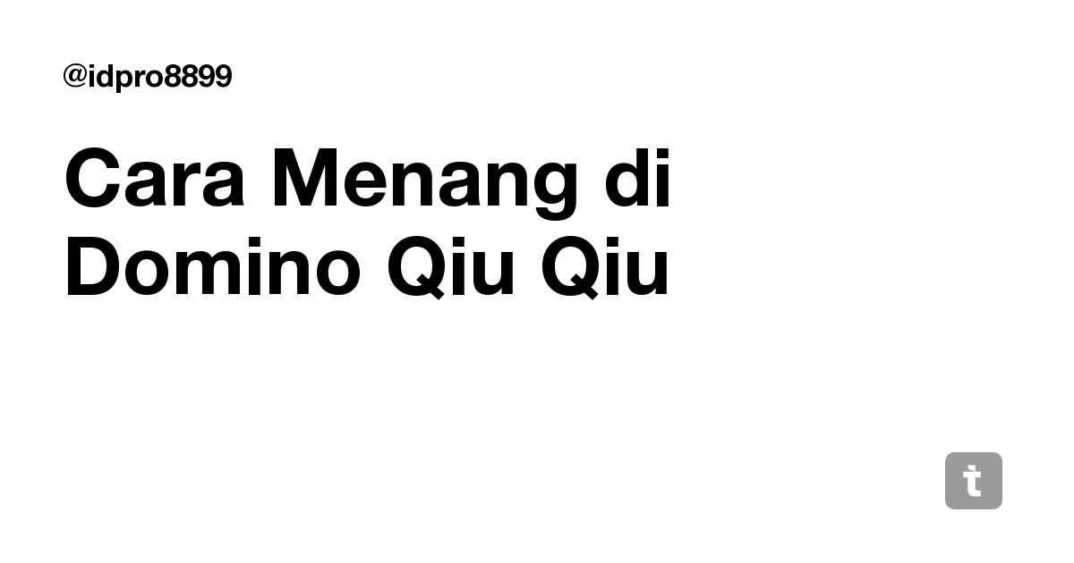 Cara Menang Di Domino Qiu Qiu Teletype