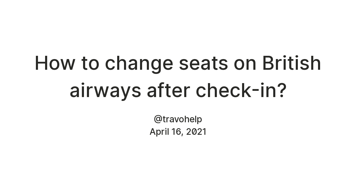 How to change seats on British airways after check-in?