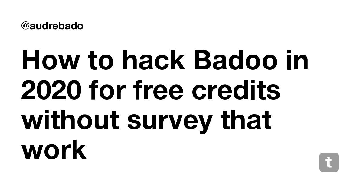 Survey hack badoo no credits free Badoo Premium