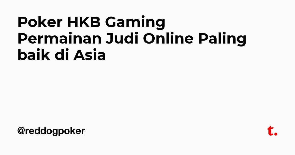 Poker Hkb Gaming Permainan Judi Online Paling Baik Di Asia Teletype
