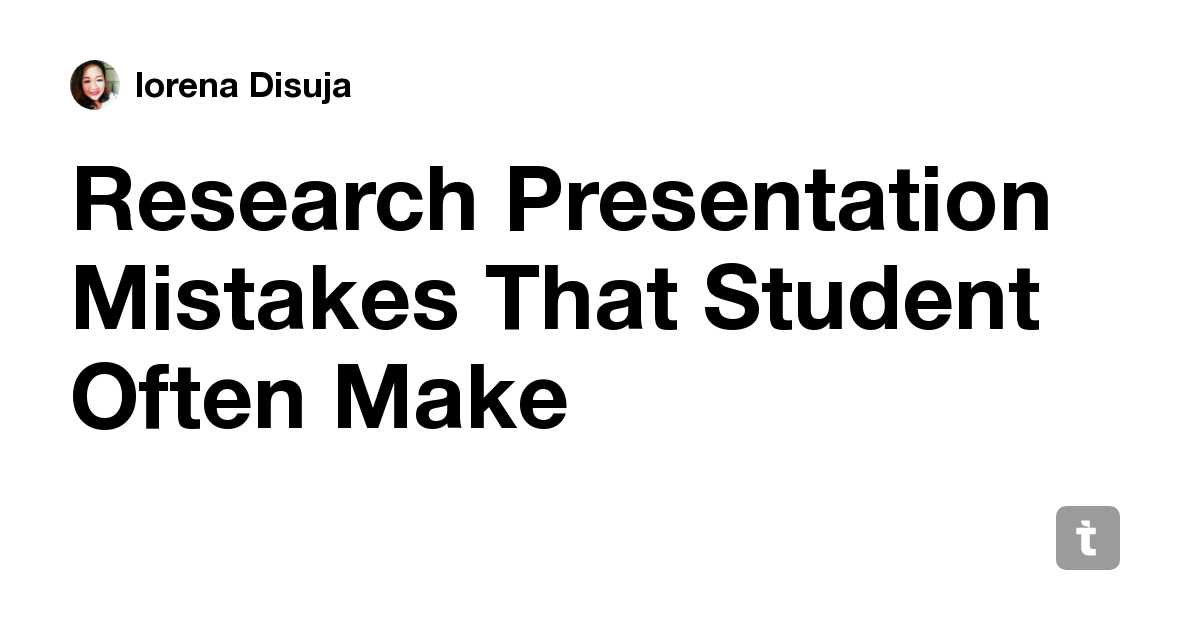Research Presentation Mistakes That Student Often Make — Teletype
