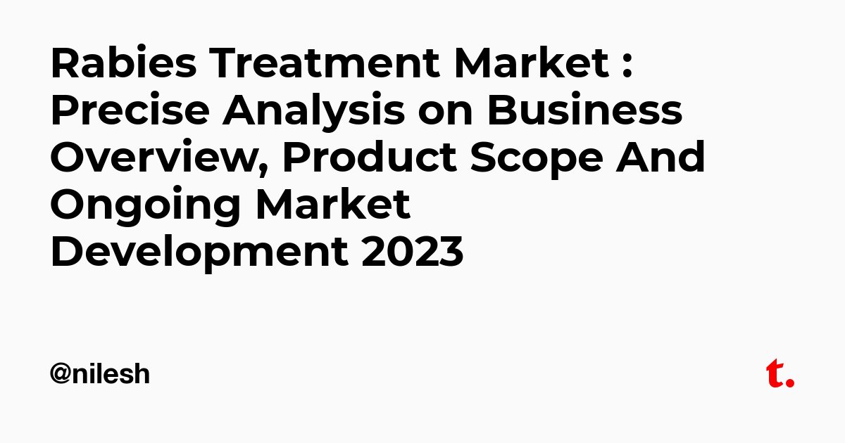Rabies Treatment Market : Precise Analysis on Business