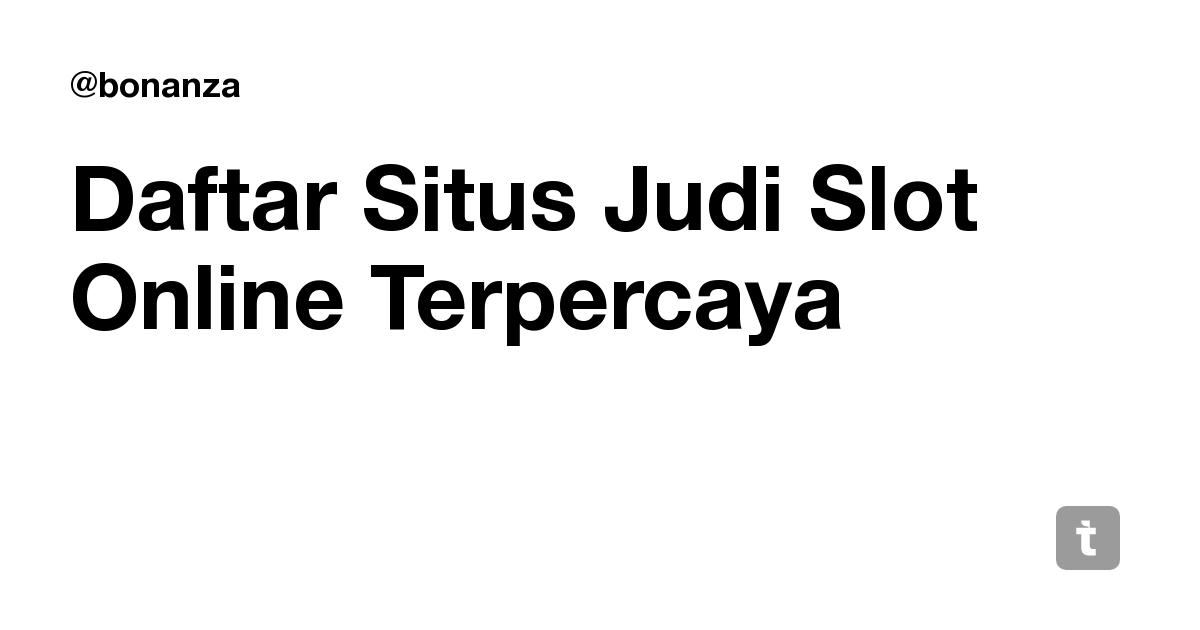 Daftar Situs Judi Slot Online Terpercaya Teletype