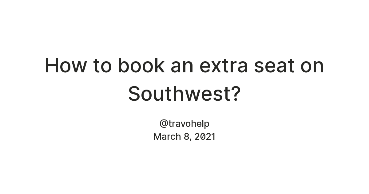 How to book an extra seat on Southwest?