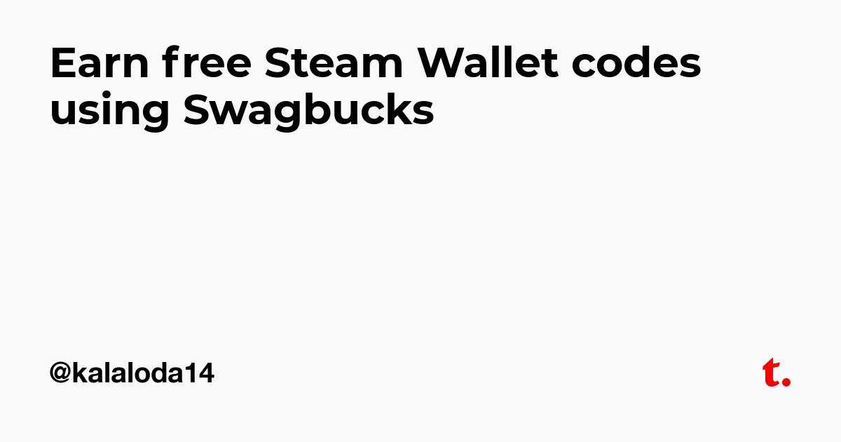 Earn free Steam Wallet codes using Swagbucks — Teletype