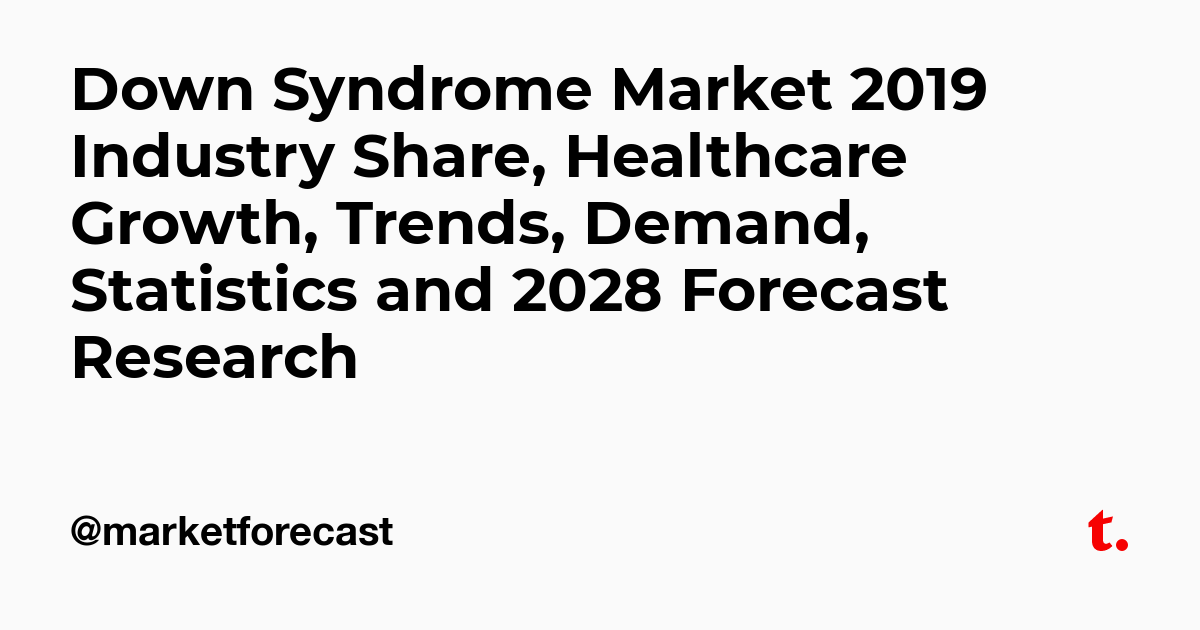 Down Syndrome Market 2019 Industry Share, Healthcare Growth