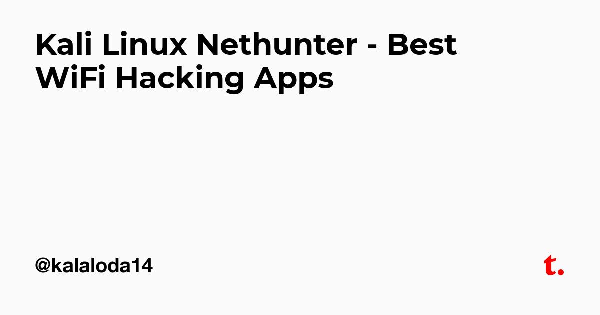 Kali Linux Nethunter - Best WiFi Hacking Apps — Teletype
